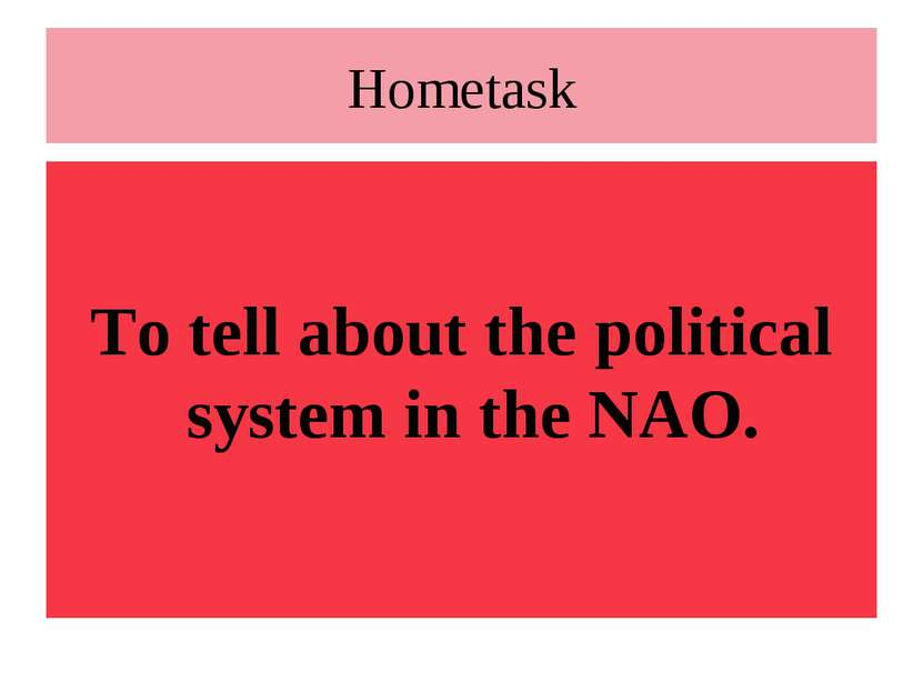 Hometask To tell about the political system in the NAO.