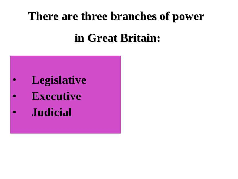 Legislative Executive Judicial There are three branches of power in Great Bri...