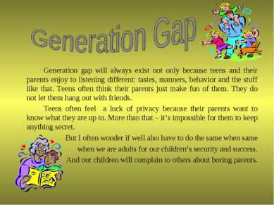 Generation gap will always exist not only because teens and their parents enj...
