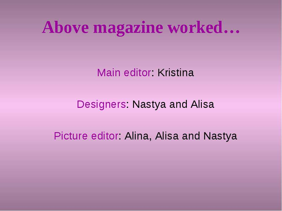 Above magazine worked… Main editor: Kristina Designers: Nastya and Alisa Pict...