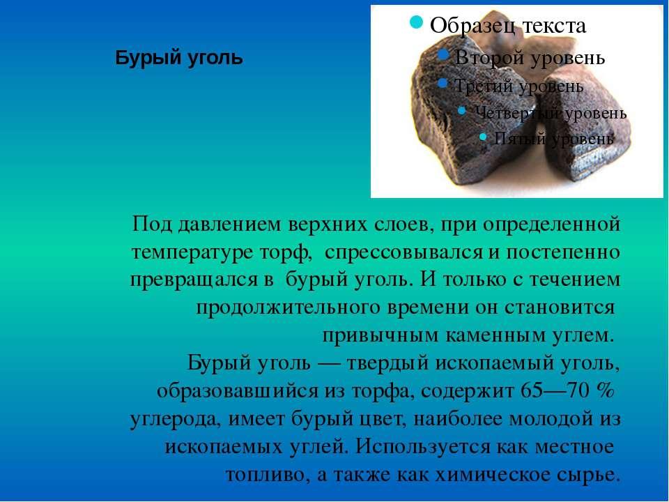 Бурый уголь Под давлением верхних слоев, при определенной температуре торф, с...
