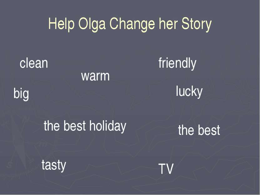 Help Olga Change her Story warm tasty friendly lucky big TV the best clean th...