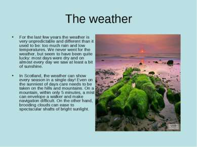 The weather For the last few years the weather is very unpredictable and diff...