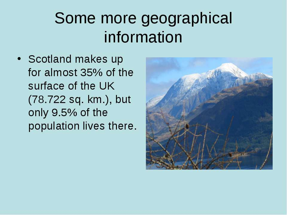 a detailed information about scotland Scotland is a part of the united kingdom since 1999, when legislative powers were devolved to a reconstituted scottish parliament, it has enjoyed a high degree of independence there are three distinct regions: the highlands and islands, a densely populated central belt, which includes the main.