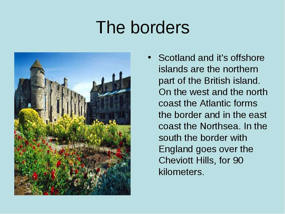 The borders Scotland and it's offshore islands are the northern part of the B...