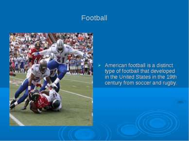 Football American football is a distinct type of football that developed in t...