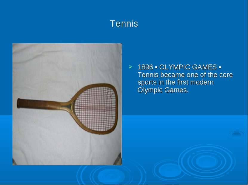 Tennis 1896 ▪ OLYMPIC GAMES ▪ Tennis became one of the core sports in the fir...
