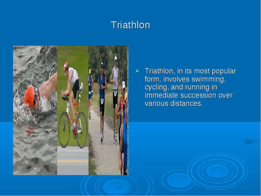 Triathlon Triathlon, in its most popular form, involves swimming, cycling, an...