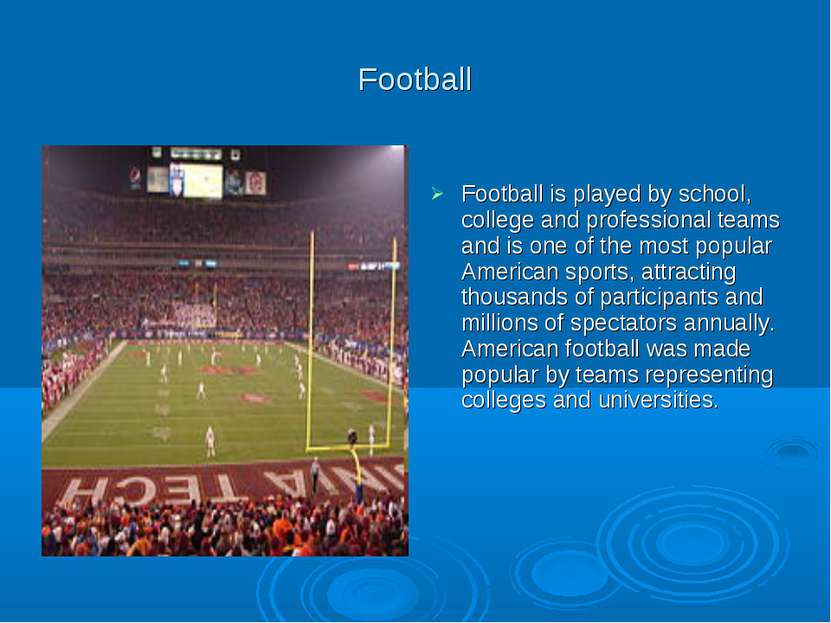 Football Football is played by school, college and professional teams and is ...