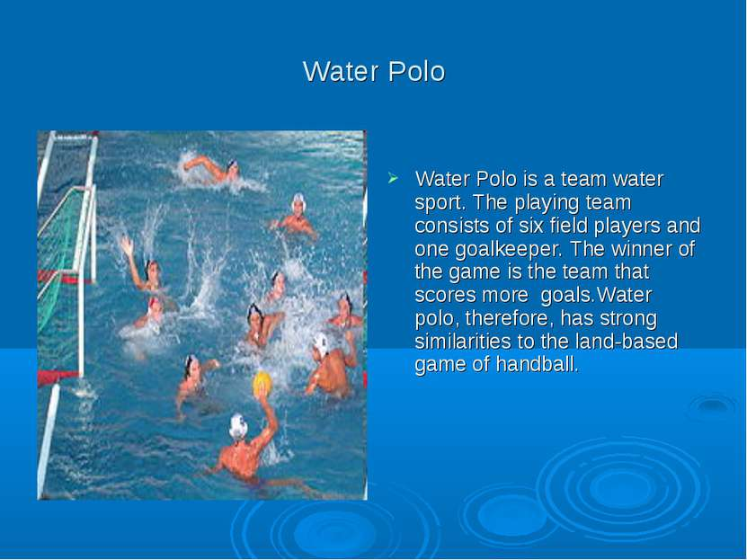 Water Polo Water Polo is a team water sport. The playing team consists of six...