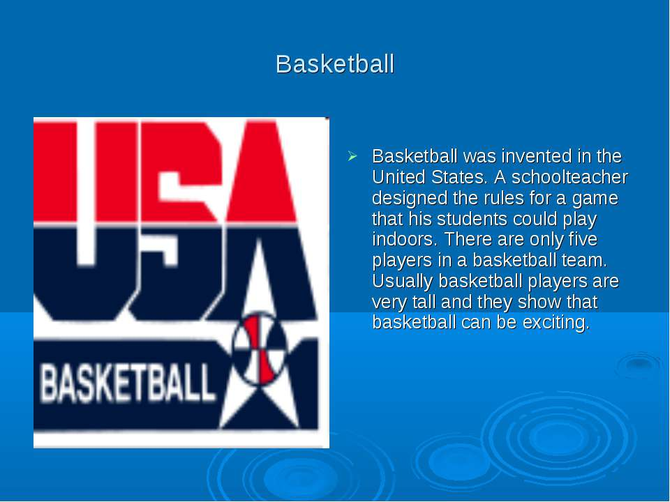 Basketball Basketball was invented in the United States. A schoolteacher desi...