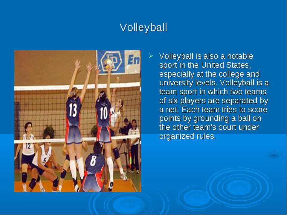 Volleyball Volleyball is also a notable sport in the United States, especiall...