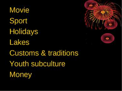 Movie Sport Holidays Lakes Customs & traditions Youth subculture Money