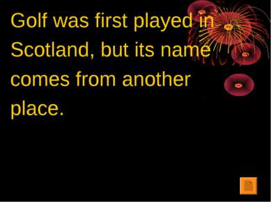 Golf was first played in Scotland, but its name comes from another place.