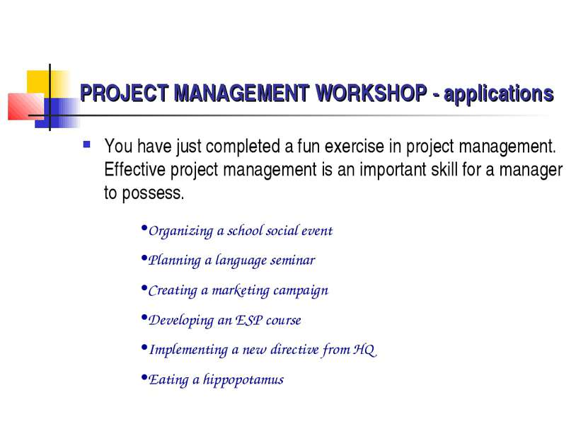 PROJECT MANAGEMENT WORKSHOP - applications You have just completed a fun exer...