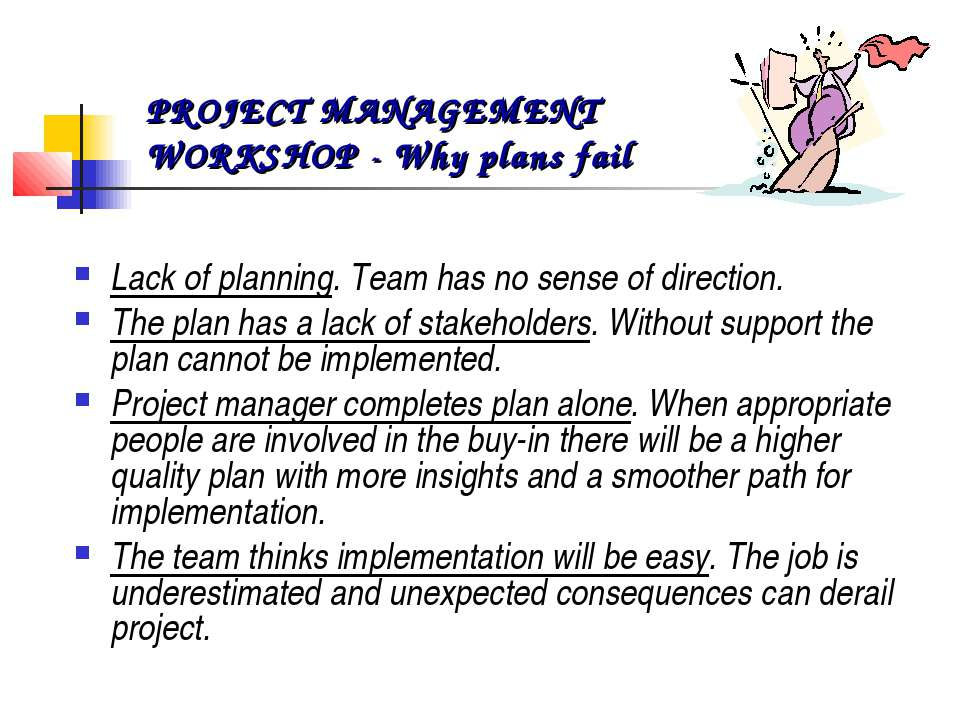 Lack of planning. Team has no sense of direction. The plan has a lack of stak...