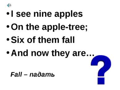 I see nine apples On the apple-tree; Six of them fall And now they are… Fall ...