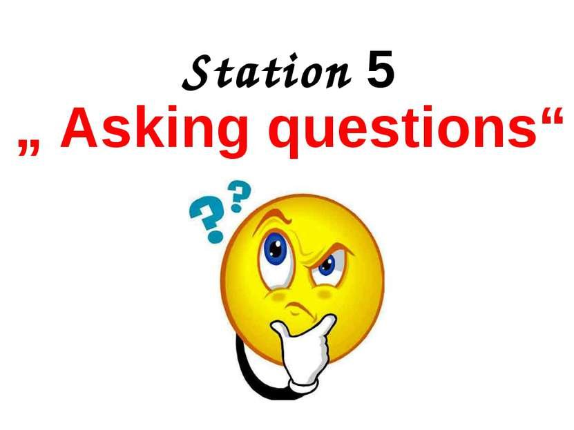"Station 5 "" Asking questions"""
