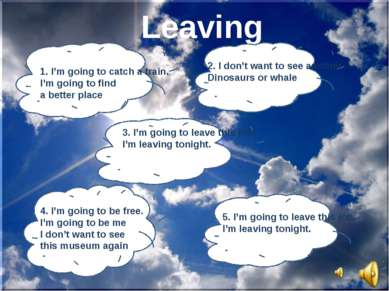 Leaving 1. I'm going to catch a train. I'm going to find a better place 2. I ...