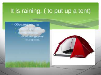 It is raining. ( to put up a tent) We are going to…