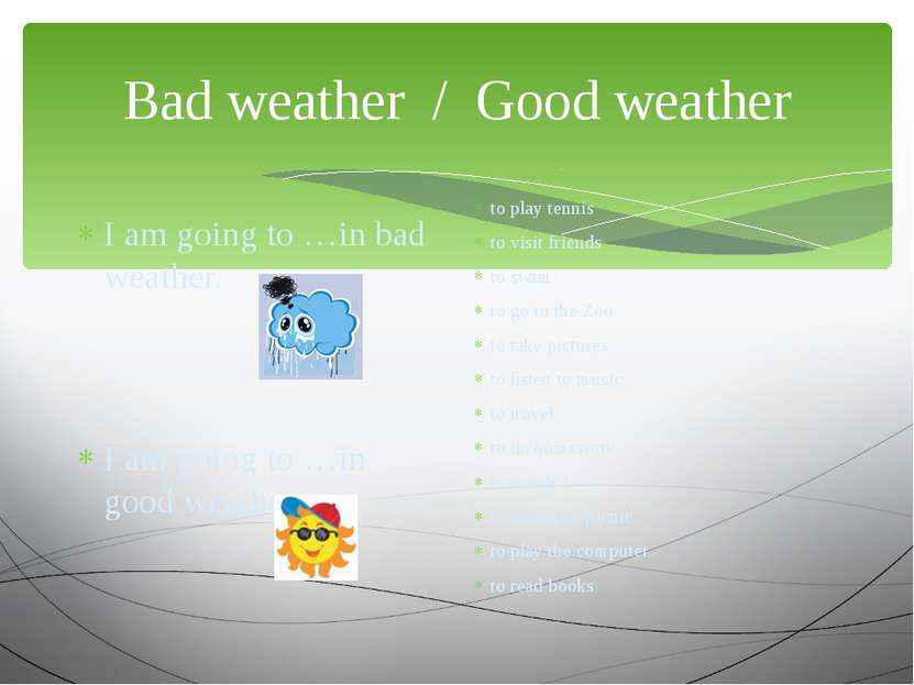 Bad weather / Good weather I am going to …in bad weather. I am going to …in g...