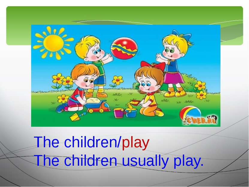 The children/play The children usually play.