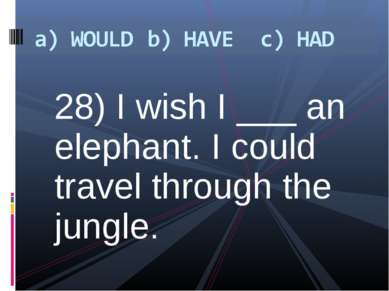 28) I wish I ___ an elephant. I could travel through the jungle.