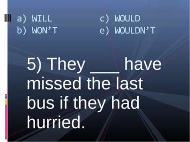 5) They ___ have missed the last bus if they had hurried.