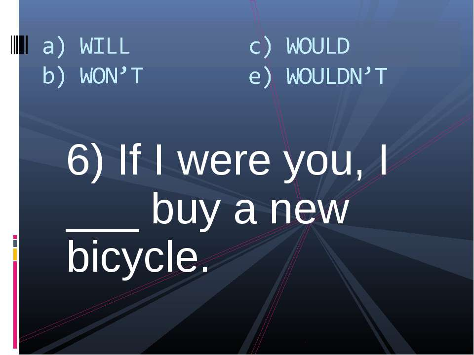 6) If I were you, I ___ buy a new bicycle.
