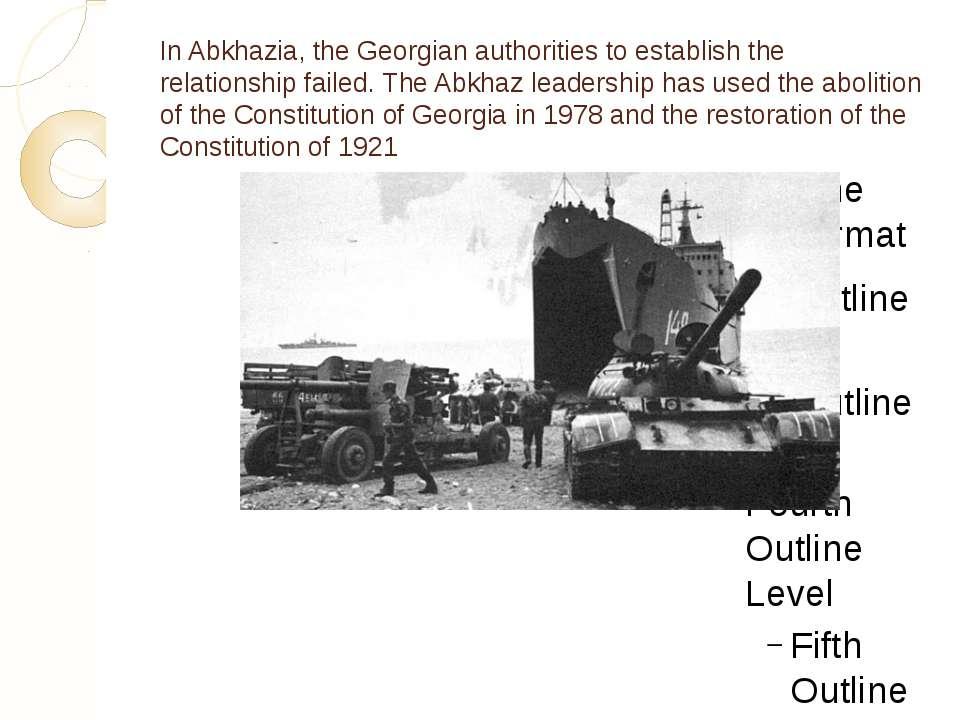 In Abkhazia, the Georgian authorities to establish the relationship failed. T...
