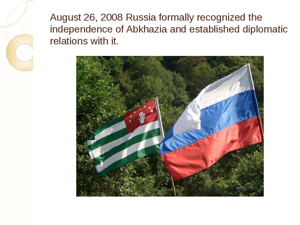 August 26, 2008 Russia formally recognized the independence of Abkhazia and e...