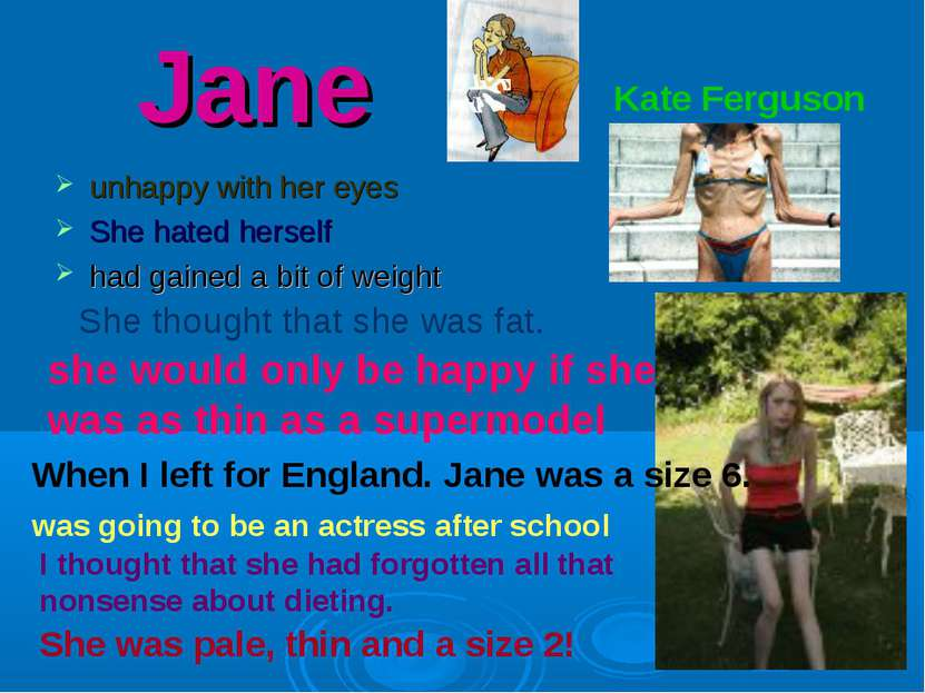 Jane unhappy with her eyes She hated herself had gained a bit of weight She t...