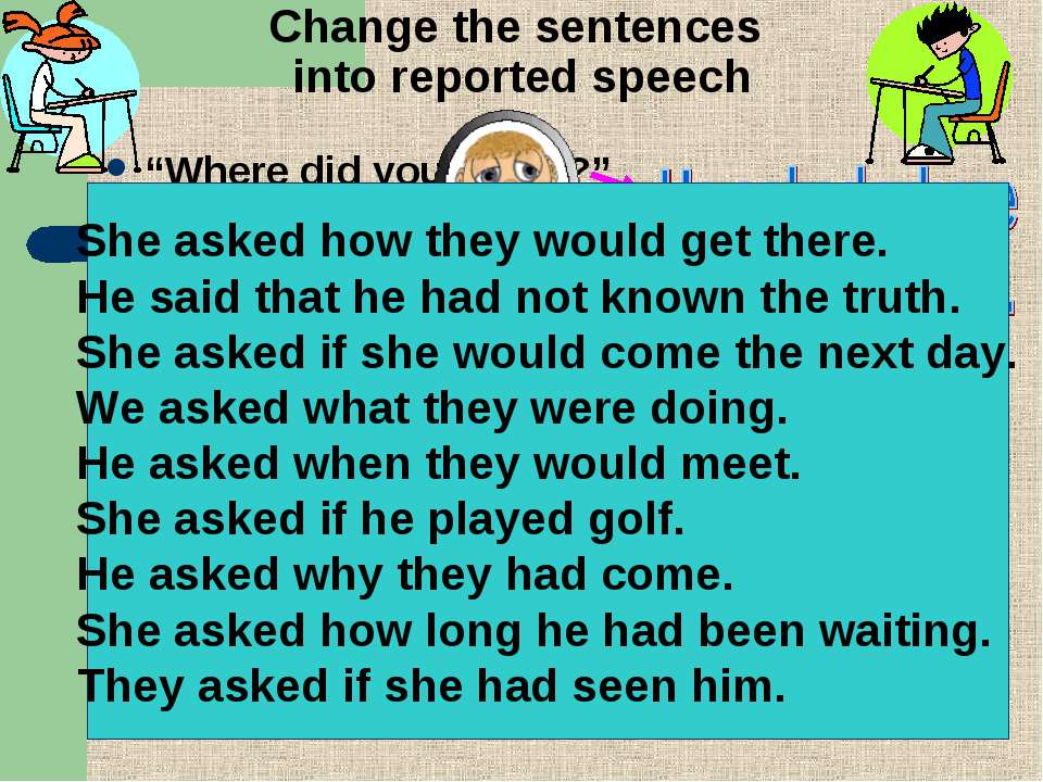 """Change the sentences into reported speech """"Where did you find it?"""" """"How will ..."""
