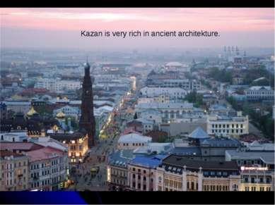 Kazan is very rich in ancient architekture.