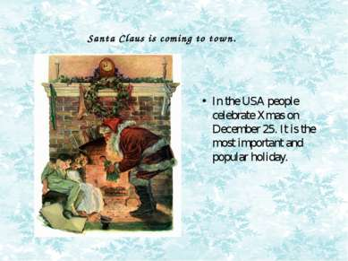 Santa Claus is coming to town. In the USA people celebrate Xmas on December 2...
