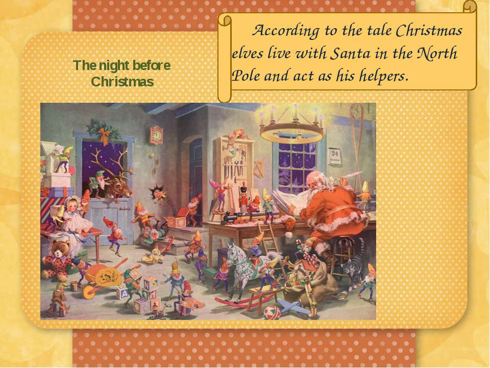 The night before Christmas According to the tale Christmas elves live with Sa...