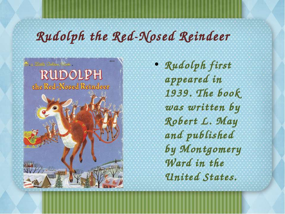 Rudolph the Red-Nosed Reindeer Rudolph first appeared in 1939. The book was w...