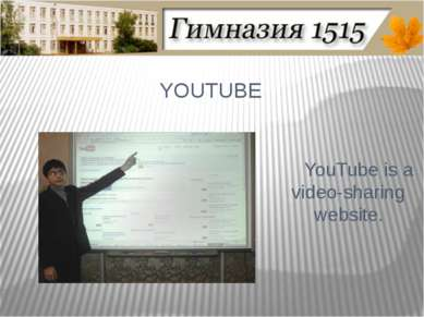 YOUTUBE YouTube is a video-sharing website.