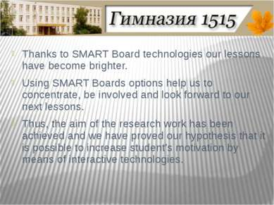 Thanks to SMART Board technologies our lessons have become brighter. Using SM...