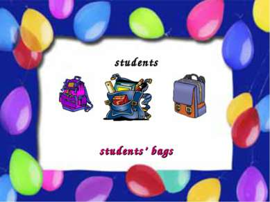 Possessive Case students students' bags