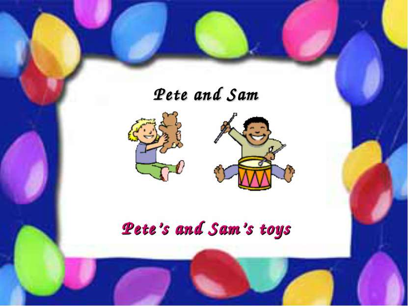 Possessive Case Pete and Sam Pete's and Sam's toys
