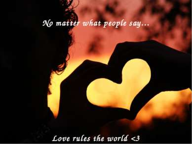 No matter what people say… Love rules the world
