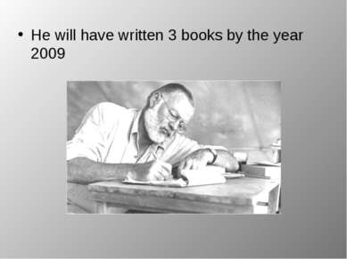 He will have written 3 books by the year 2009