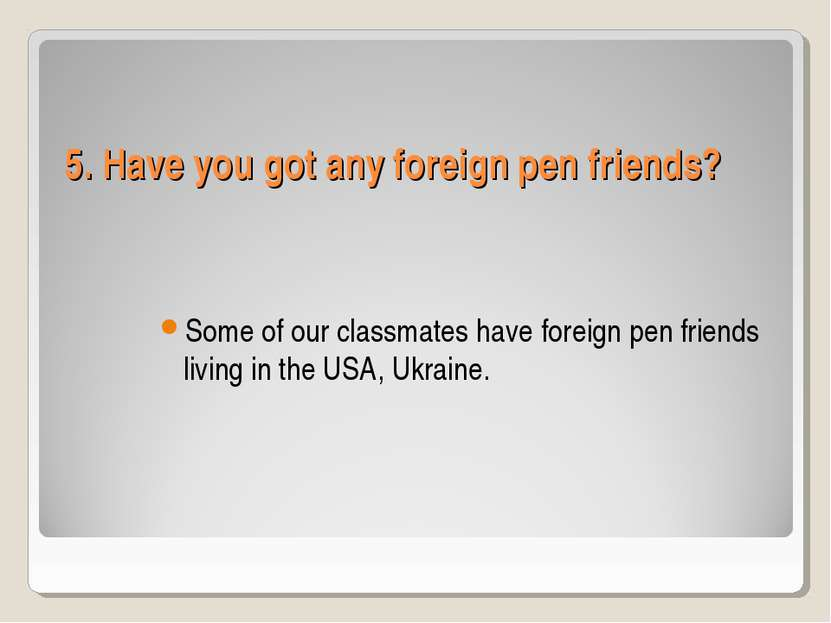 5. Have you got any foreign pen friends? Some of our classmates have foreign ...