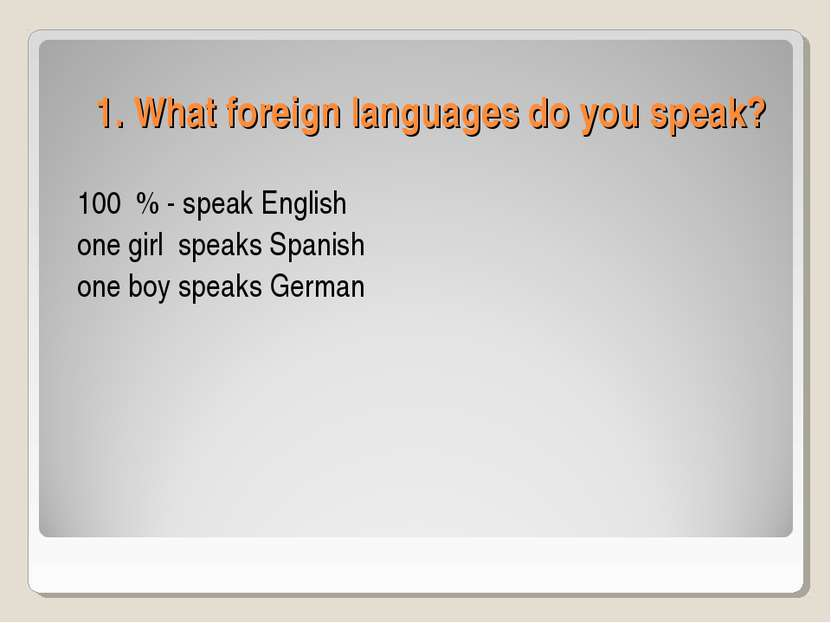 1. What foreign languages do you speak? 100 % - speak English one girl speaks...