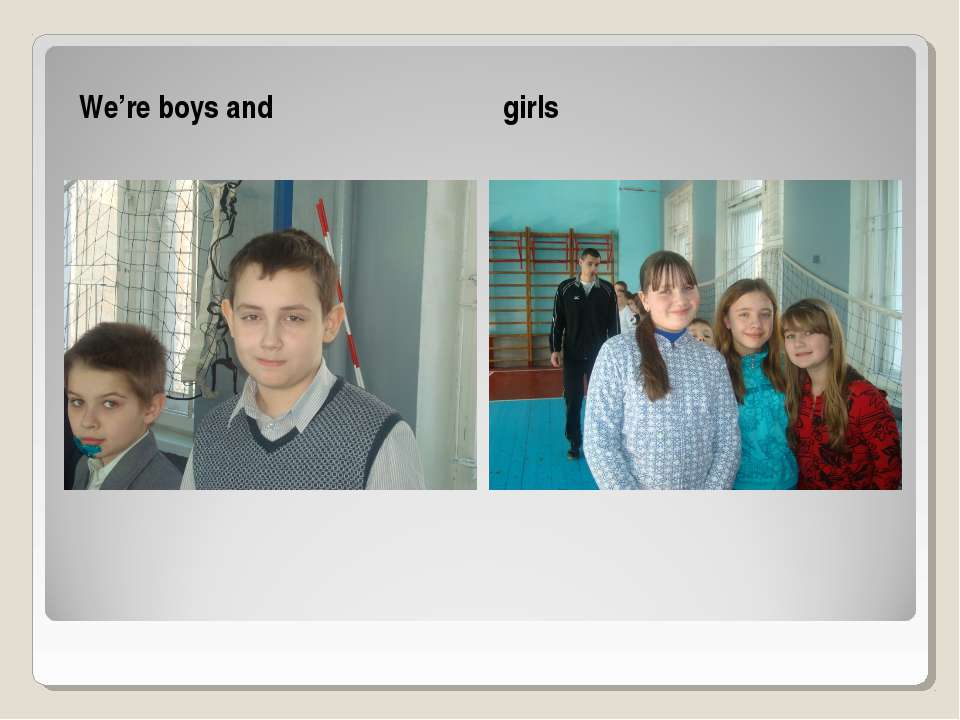 We're boys and girls