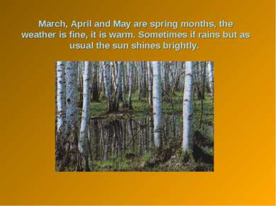 March, April and May are spring months, the weather is fine, it is warm. Some...