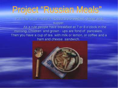 P 4: The usual meals in Russia are breakfast, dinner and supper. As a rule pe...