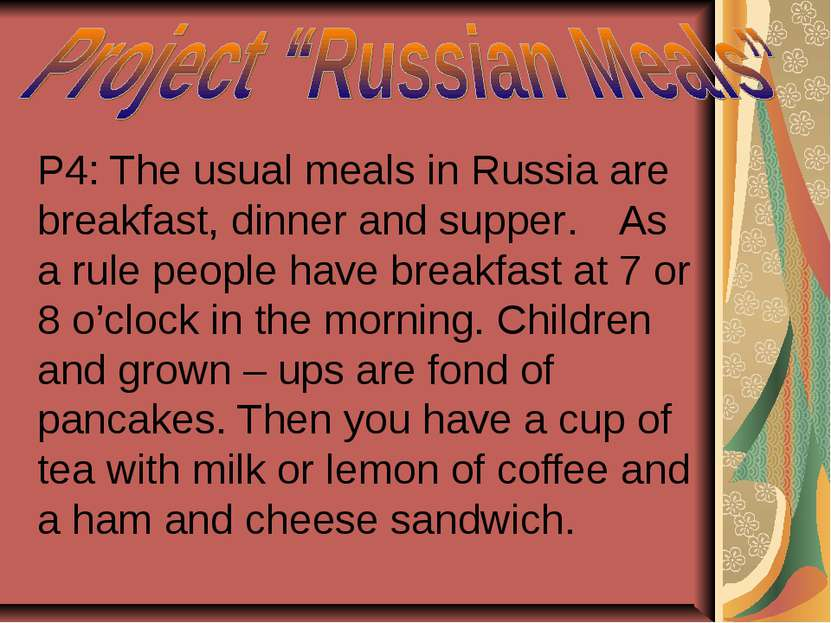 P4: The usual meals in Russia are breakfast, dinner and supper. As a rule peo...