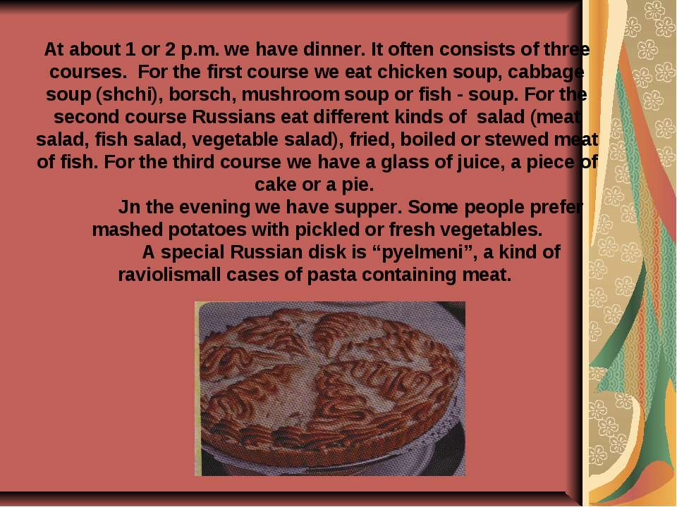 At about 1 or 2 p.m. we have dinner. It often consists of three courses. For ...